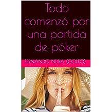 Todo comenzó por una partida de póker (Spanish Edition) Jul 20, 2016