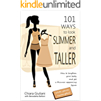 101 ways to look slimmer and taller: How to lengthen your body and get a taller-appearing figure visually cutting off… book cover
