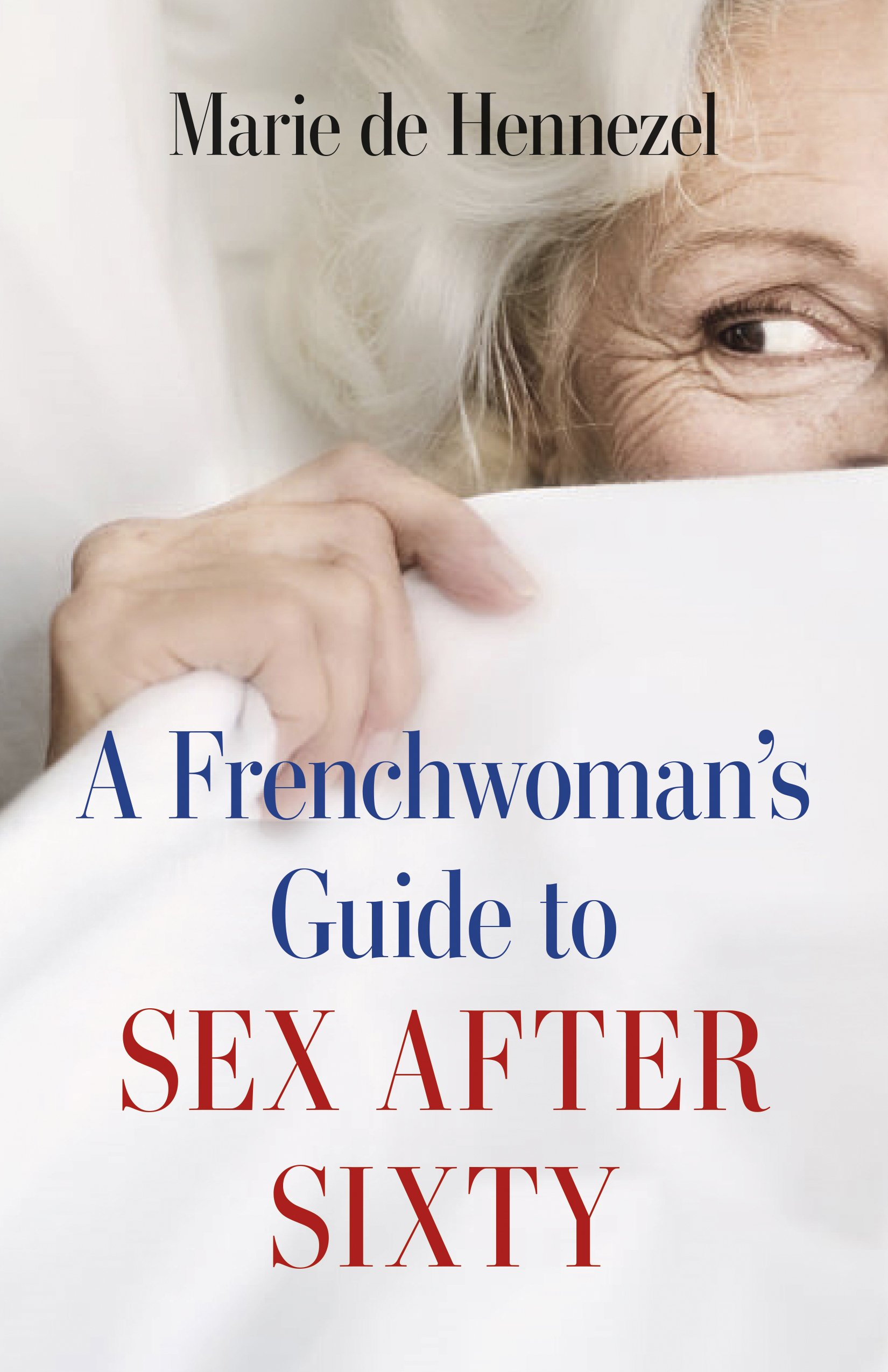 Amazon A Frenchwoman S Guide To Sex After Sixty De Hennezel Marie Women S Studies