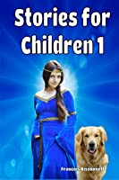Stories For Children 1: Books For Kids Ages 6 And