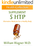 The 5 HTP Supplement: Alternative Medicine for a Healthy Body (Health Collection)