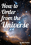 How to Order from the Universe (English Edition)