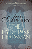 The Hyde Park Headsman (Thomas Pitt Mystery, Book 14): A thrilling Victorian mystery of murder and intrigue (Charlotte & Thomas Pitt series)