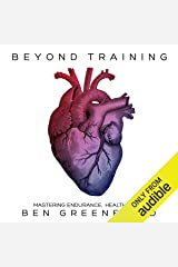 Beyond Training: Mastering Endurance, Health, & Life Audible Audiobook