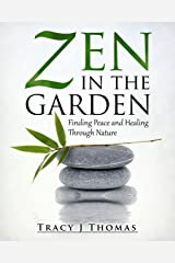 Zen in the Garden: Finding Peace and Healing Through Nature Kindle Edition