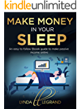 Make Money in Your Sleep: An easy to follow Ebook guide to make passive income online