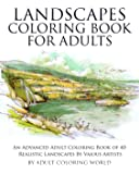 Landscapes Coloring Book for Adults: An Advanced Adult Coloring Book of 40 Realistic Landscapes by Various Artists