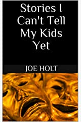 Stories I Can't Tell My Kids Yet