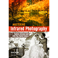 Mastering Infrared Photography: Capture Invisible Light with A Digital Camera book cover