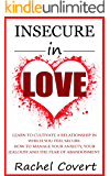 Insecure in love: Learn to cultivate a relationship in which you feel secure. How to manage your anxiety, your jealousy and the fear of abandonment.
