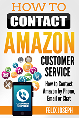 How to Contact Customer Service: Contact Amazon by Phone; Email or Chat in Minutes (Updated Version 2017)