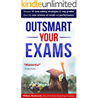 Outsmart Your Exams: 31 Test-Taking Strategies & Exam Technique Secrets for Top Grades At School & University (SAT, AP…