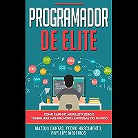 Programador de Elite: Como sair do absoluto zero e trabalhar nas melhores empresas do mundo