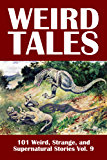 Weird Tales: 101 Weird, Strange, and Supernatural Stories Vol. 9 (Civitas Library Classics)