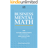 Business Mental Math: For Future Consultants (Case Interview) and Executives (GMAT/GRE) (Case Master Series)