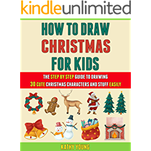 How To Draw Christmas For Kids: The Step By Step Guide To Drawing 30 Cute Christmas Characters And Stuff Easily.