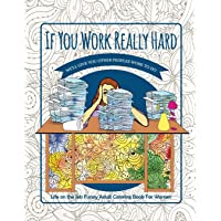 If You Work Really Hard We'll Give You Other Peoples Work to Do: Life on the Job Funny Adult Coloring Book for Women
