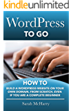 WordPress To Go - How To Build A WordPress Website On Your Own Domain, From Scratch, Even If You Are A Complete Beginner (English Edition)