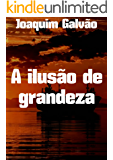 A ilusão de grandeza (Portuguese Edition)