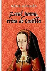 ¡Loca! Juana, reina de Castilla (Spanish Edition) Kindle Edition