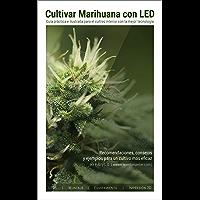 Cultivar Marihuana con LED: Una completa guía práctica para cultivo de interior. Incluye recomendaciones