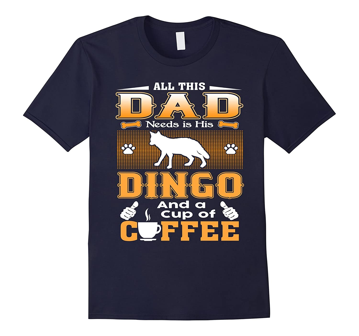 All This Dad Needs Dingo And Cup Of Coffee T-Shirt-Art