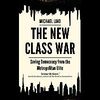 The New Class War: Saving Democracy from the Metropolitan Elite (English Edition)