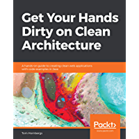 Get Your Hands Dirty on Clean Architecture: A hands-on guide to creating clean web applications with code examples in…