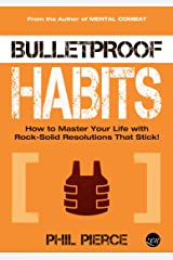Bulletproof Habits: How to Master Your Life with Rock-Solid Resolutions that Stick! (Mental Combat Book 3) Kindle Edition