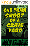One Tomb Short of a Graveyard (Alex Cheradon #2.5) (Alex Cheradon Book Series 8)