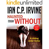Haunted From Without : A Gripping Crime Conspiracy Thriller (Omnibus Edition containing Book One and Two) (Haunted Series of