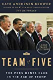Team of Five: The Presidents Club in the Age of Trump [Large Print]