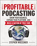 Profitable Podcasting: Grow Your Business, Expand