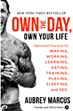 Own the Day, Own Your Life: Optimized Practices for Waking, Working, Learning, Eating, Training, Playing, Sleeping, and Sex (English Edition)