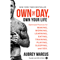 Own the Day, Own Your Life: Optimized Practices for Waking, Working, Learning, Eating, Training, Playing, Sleeping, and…