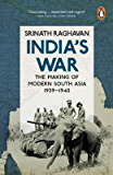 India's War: The Making of Modern South Asia 1939-1945