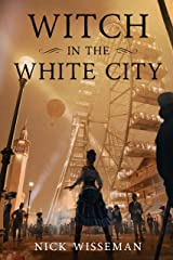 Witch in the White City: A Dark Historical Fantasy/Mystery (Neva Freeman Book 1) Kindle Edition