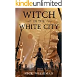 Witch in the White City: A Dark Historical Fantasy/Mystery (Neva Freeman Book 1)