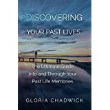 Discovering Your Past Lives: The Ultimate Guide Into and Through Your Past Life Memories