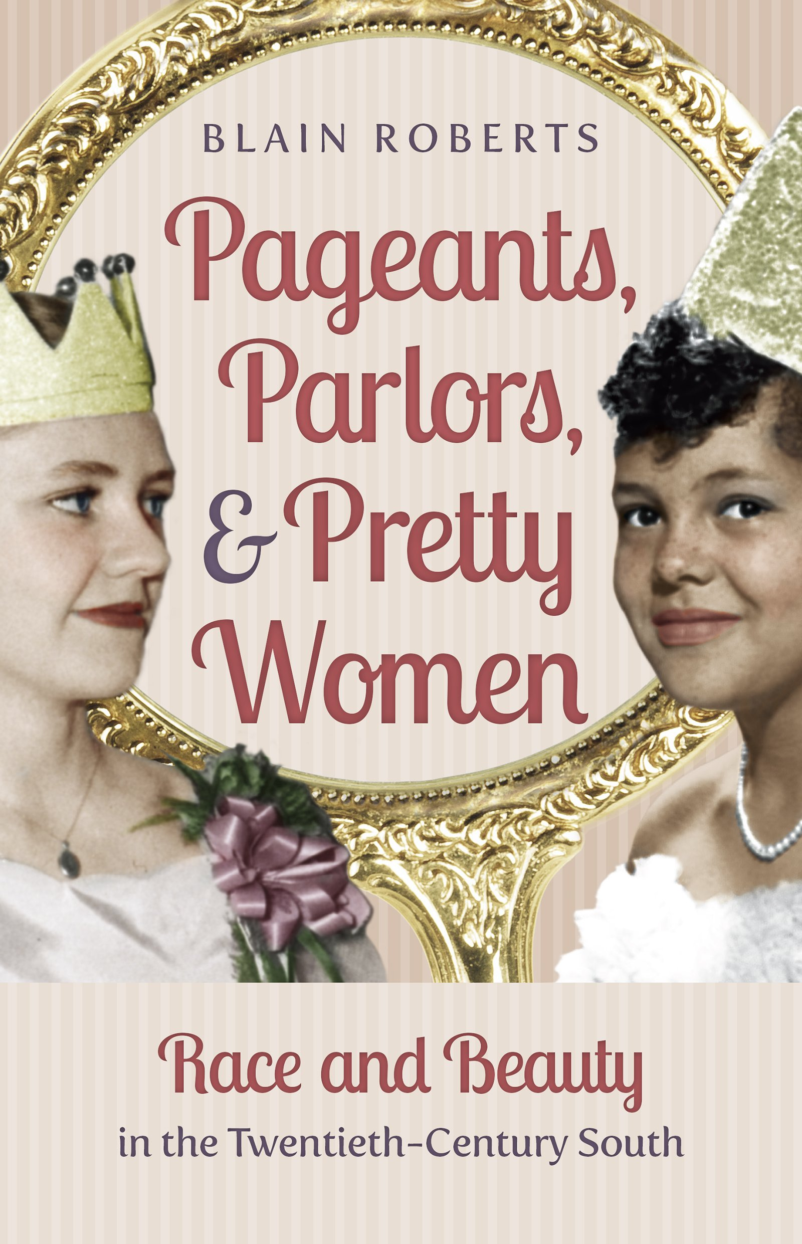 buy pageants parlors and pretty women race and beauty in the  buy pageants parlors and pretty women race and beauty in the twentieth century south book online at low prices in pageants parlors