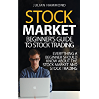 Stock Market: Beginner's Guide to Stock Trading: Everything a Beginner Should Know About the Stock Market and Stock Trading (Stock Market, Stock Trading, Stocks Book 1)