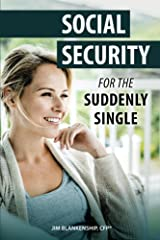 Social Security for the Suddenly Single: Social Security Retirement and Survivor Benefits for Divorcees Kindle Edition