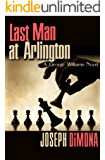 Last Man at Arlington (The George Williams Novels Book 1)