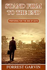 Stand Firm to the End: Preparing for the End of Days Kindle Edition