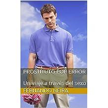 Prostituto por error: Un viaje a través del sexo (Spanish Edition) May 12, 2015