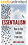 The Art of Essentialism: How to Feel Fulfilled From Less - (Essentialism, Declutter your mind, Decluttering, Minimalism books, Living forward, Start with ... Nudge, how to win friends) (English Edition)