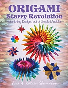 Origami Starry Revolution: Astonishing Designs out of Simple Modules (Action Origami) (Volume 2)