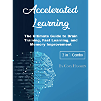 Accelerated Learning: The Ultimate Guide to Brain Training, Fast Learning, and Memory Improvement (English Edition)