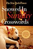 The New York Times Snowed-In Sunday Crosswords: 75 Sunday Puzzles from the Pages of The New York Times