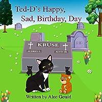 Ted-D's Happy, Sad, Birthday, Day